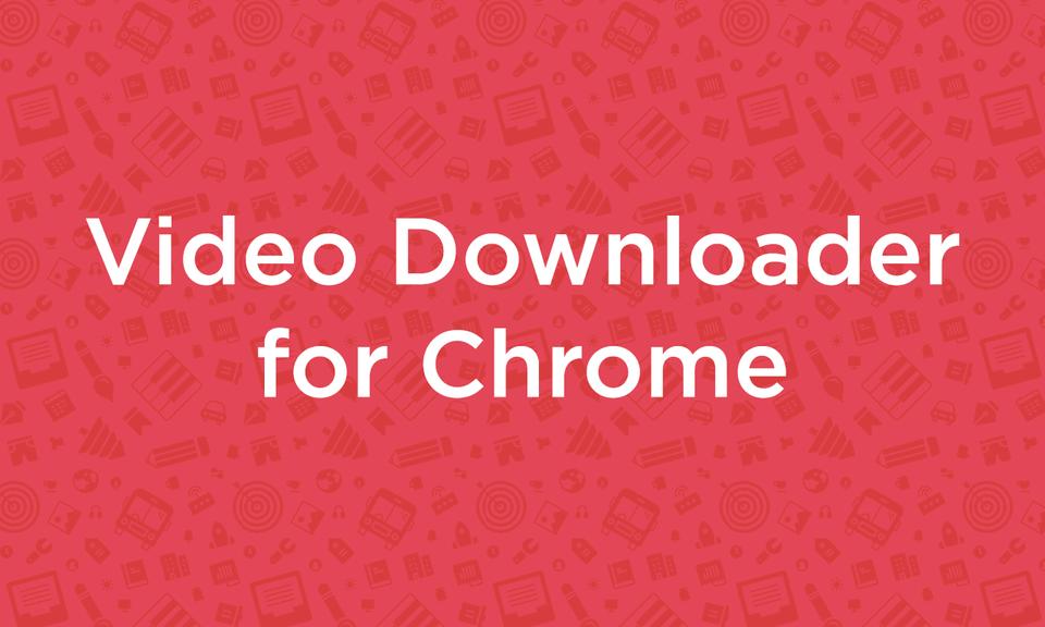 Video Downloader for Chrome-谷歌浏览器专用视频下载器