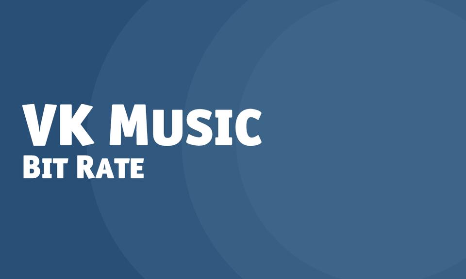 VK Music Bit Rate