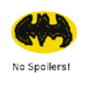 No Batman Spoilers!