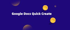Google Docs Quick Create在线办公插件,含文档/电子表格/演示文档/绘图/表单