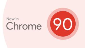 Chrome 90正式版发布:默认HTTPS,窗口重命名