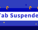Tab Suspender插件,标签页自动休眠插件,加速Chrome运行