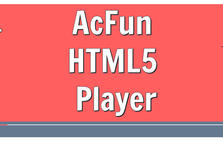 AcFun HTML5 Player插件,AcFun播放器,快捷控制AcFun视频播放选项