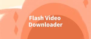 Flash Video Downloader插件,flash视频下载插件,探测并下载全网音频视频